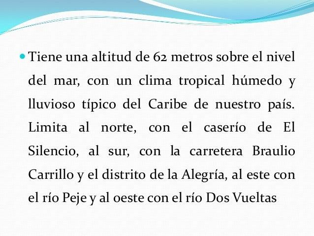  Tiene una altitud de 62 metros sobre el nivel del mar, con un clima tropical húmedo y lluvioso típico del Caribe de nues...