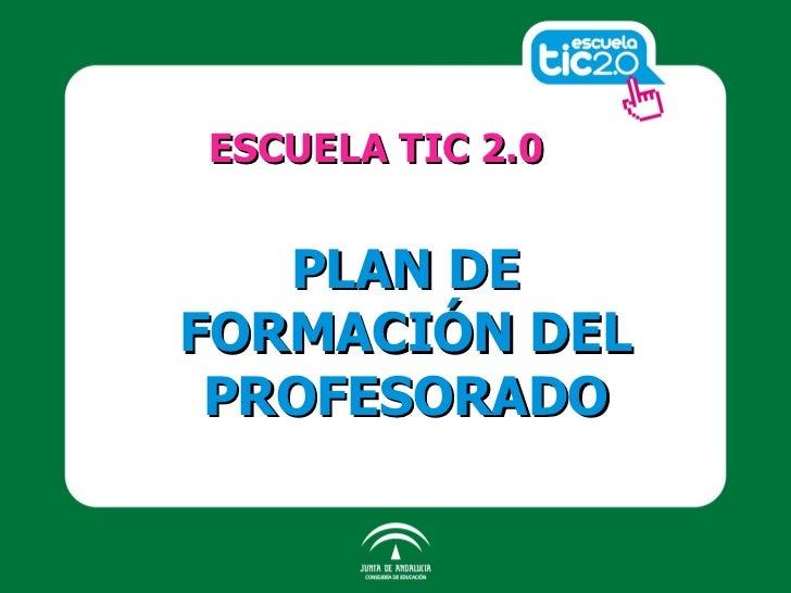 ESCUELA TIC 2.0 PLAN DE FORMACIÓN DEL PROFESORADO