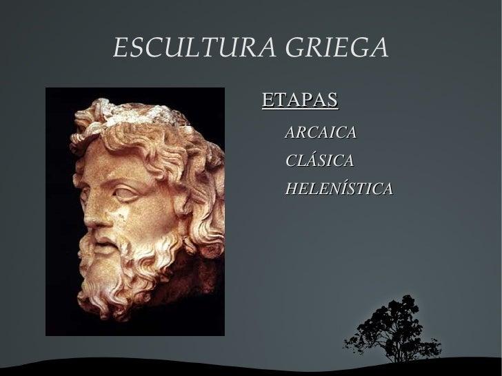 ESCULTURA GRIEGA <ul><li>ETAPAS </li><ul><li>ARCAICA
