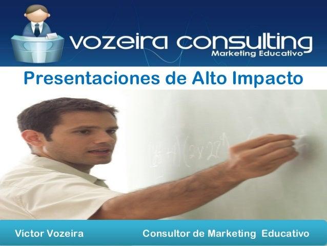 Presentaciones de Alto Impacto Víctor Vozeira Consultor de Marketing Educativo