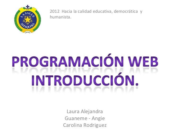 2012 Hacia la calidad educativa, democrática yhumanista.        Laura Alejandra       Guaneme - Angie      Carolina Rodrig...