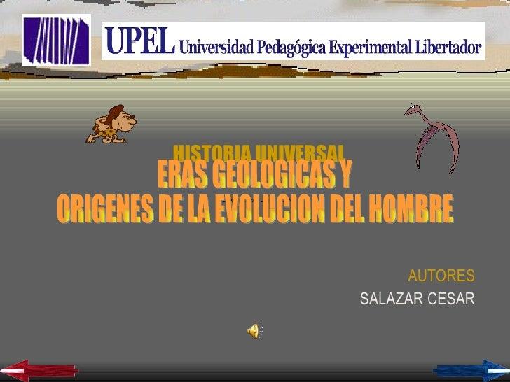 HISTORIA UNIVERSAL AUTORES SALAZAR CESAR ERAS GEOLOGICAS Y ORIGENES DE LA EVOLUCION DEL HOMBRE