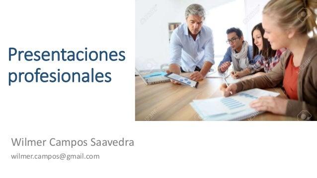 Presentaciones profesionales Wilmer Campos Saavedra wilmer.campos@gmail.com