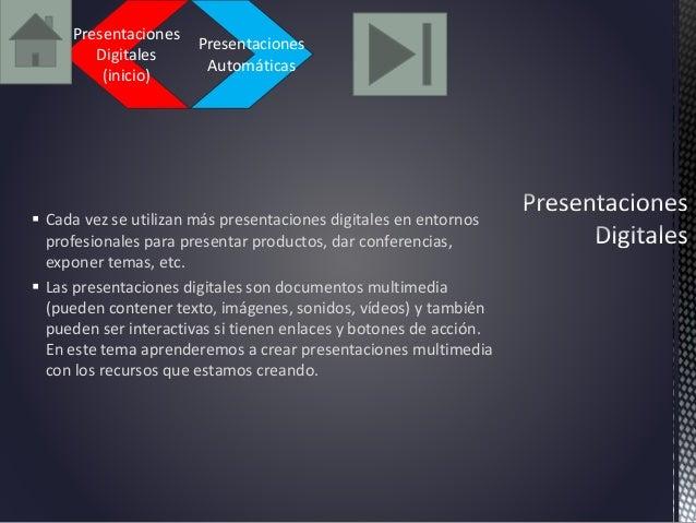 Presentaciones  Automáticas  Presentaciones  Digitales  (inicio)   Cada vez se utilizan más presentaciones digitales en e...