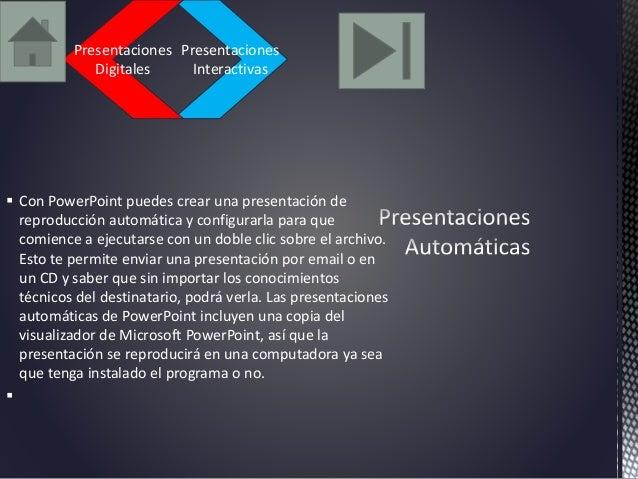 Presentaciones  Interactivas  Presentaciones  Digitales   Con PowerPoint puedes crear una presentación de  reproducción a...