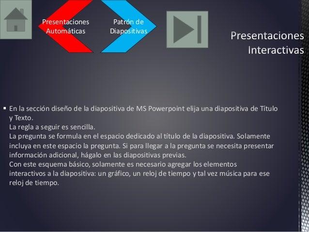 Patrón de  Diapositivas  Presentaciones  Automáticas   En la sección diseño de la diapositiva de MS Powerpoint elija una ...