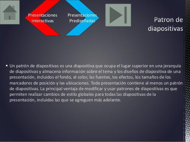 Presentaciones  Prediseñadas  Presentaciones  Interactivas   Un patrón de diapositivas es una diapositiva que ocupa el lu...