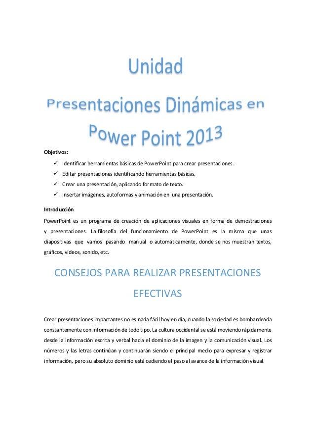 Objetivos:   Identificar herramientas básicas de PowerPoint para crear presentaciones.   Editar presentaciones identifican...