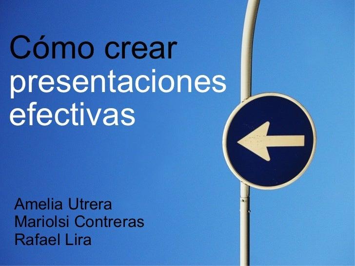 Cómo crear  presentaciones   efectivas   Amelia Utrera Mariolsi Contreras Rafael Lira