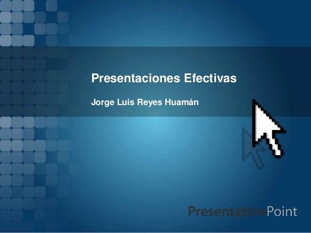 Presentaciones EfectivasJorge Luis Reyes Huamán