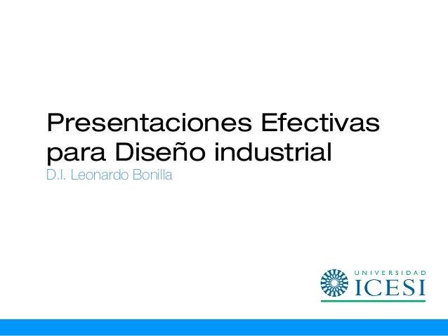 Presentaciones Efectivaspara Diseño industrialD.I. Leonardo Bonilla