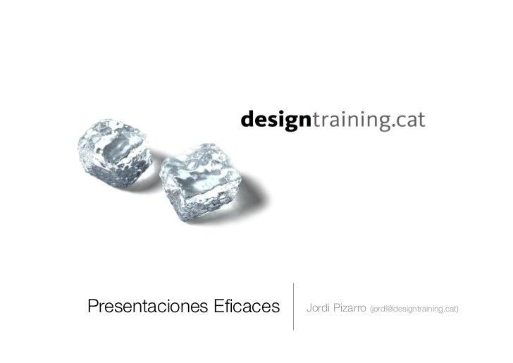Presentaciones Eficaces   Jordi Pizarro (jordi@designtraining.cat)