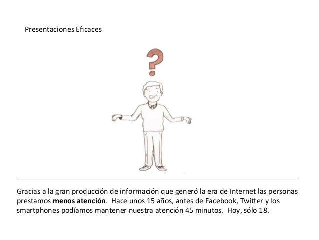 Presentaciones  Eficaces   Gracias  a  la  gran  producción  de  información  que  generó  la  era...