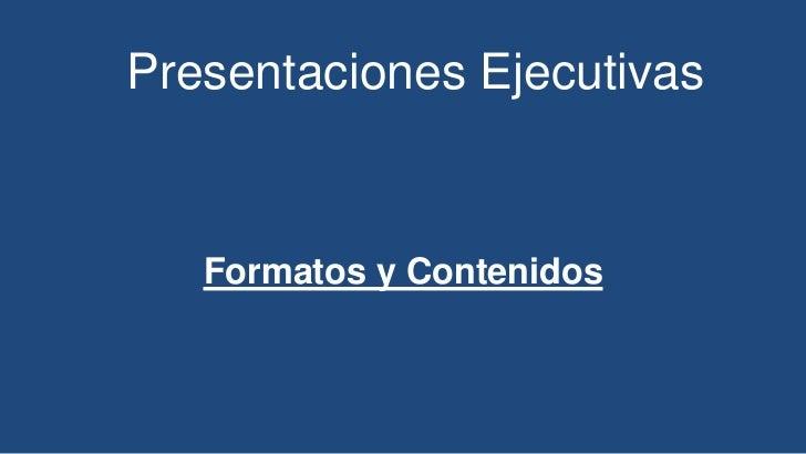 Presentaciones Ejecutivas   Formatos y Contenidos
