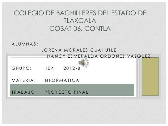 COLEGIO DE BACHILLERES DEL ESTADO DE             TLAXCALA         COBAT 06, CONTLAALUMNAS:           LORENA MORALES CUAHUT...