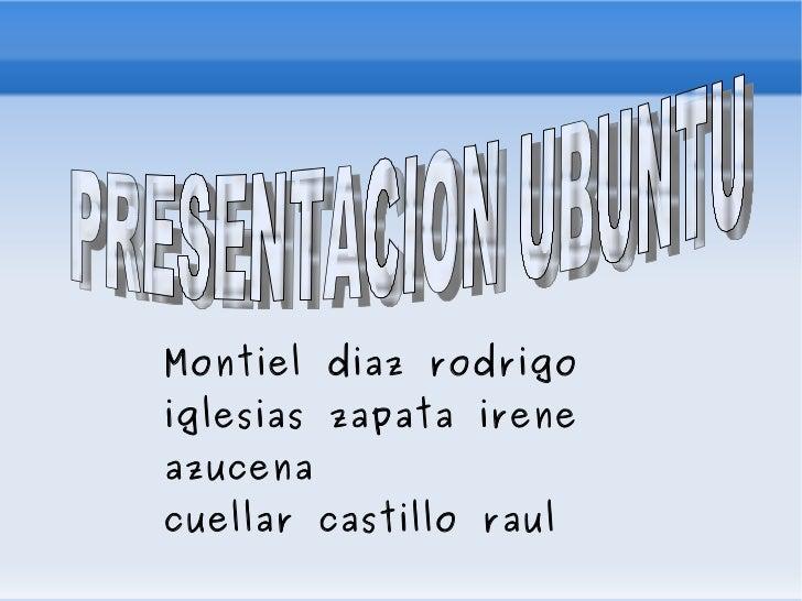 Montiel diaz rodrigo iglesias zapata irene azucena cuellar castillo raul PRESENTACION UBUNTU