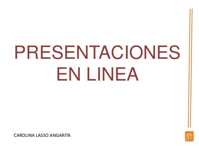 PRESENTACIONES   EN LINEACAROLINA LASSO ANGARITA