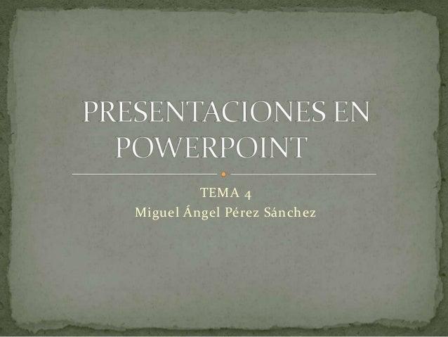 TEMA 4 Miguel Ángel Pérez Sánchez