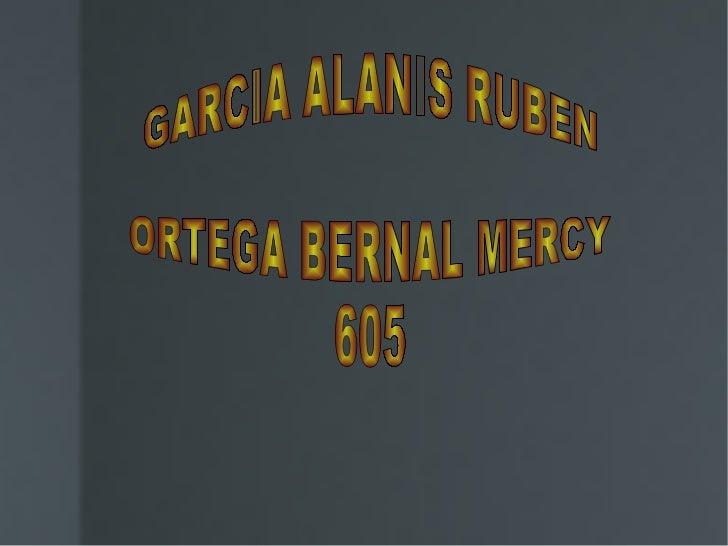GARCIA ALANIS RUBEN  ORTEGA BERNAL MERCY 605