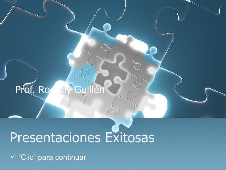 "Presentaciones Exitosas Prof. Rodney Guillén <ul><li>"" Clic"" para continuar </li></ul>"