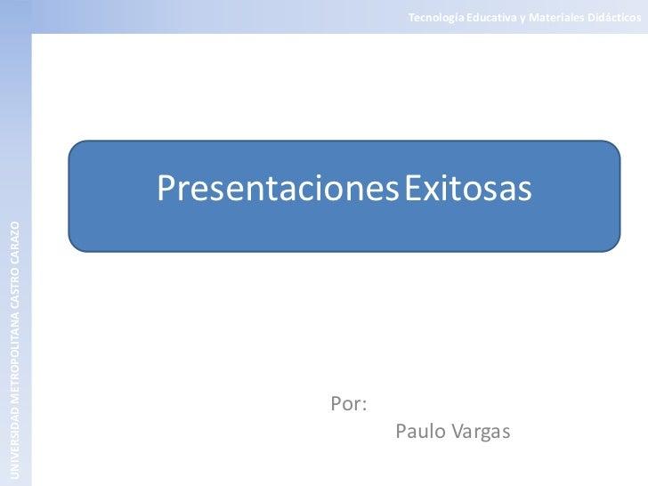 Tecnología Educativa y Materiales Didácticos                                          PresentacionesExitosasUNIVERSIDAD ME...
