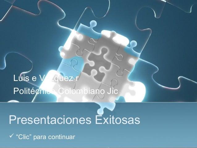 """Luis e Vázquez r  Politécnico Colombiano Jic  Presentaciones Exitosas   """"Clic"""" para continuar"""