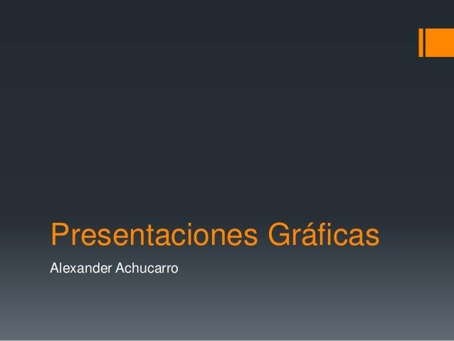 Presentaciones Gráficas  Alexander Achucarro