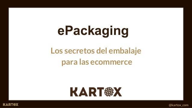 MARTINA FONT E-commerce Manager martina@kartox.com MARIA FONT Project Manager maria@kartox.com @kartox_com ePackaging Los ...