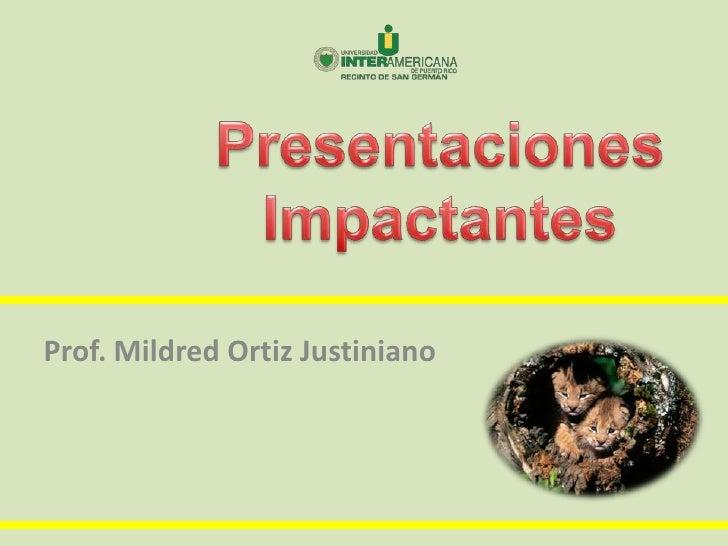 Presentaciones<br />Impactantes<br />Prof. Mildred Ortiz Justiniano<br />