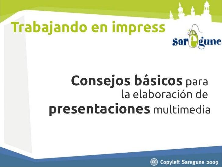 Trabajando en impress        Consejos básicos para               la elaboración de     presentaciones multimedia