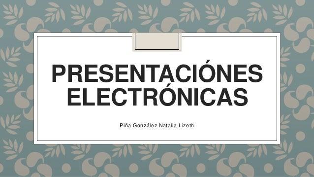 PRESENTACIÓNES ELECTRÓNICAS Piña González Natalia Lizeth