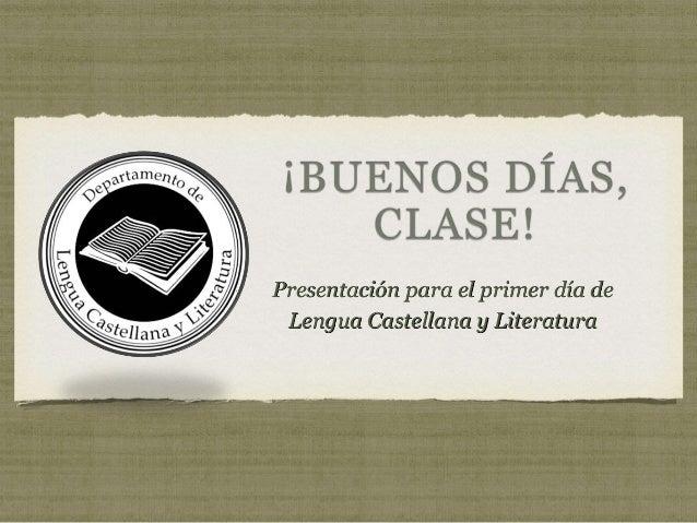 Presentación para el primer día de Lengua Castellana y Literatura