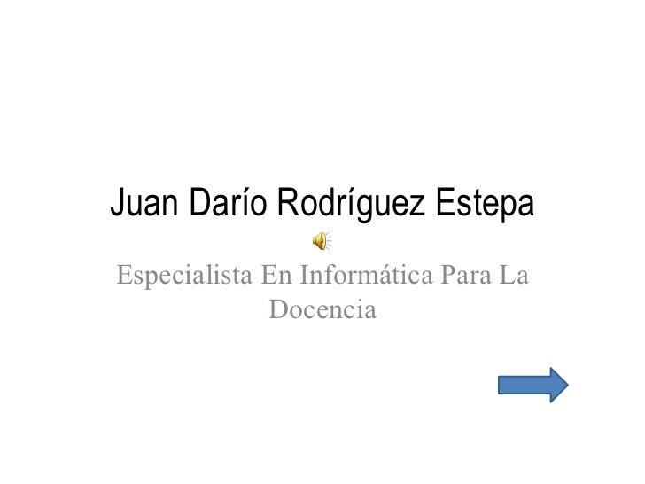 Juan Darío Rodríguez Estepa Especialista En Informática Para La Docencia