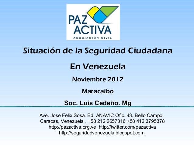 Situación de la Seguridad Ciudadana En Venezuela Noviembre 2012 Maracaibo Soc. Luis Cedeño. Mg Ave. Jose Felix Sosa. Ed. A...