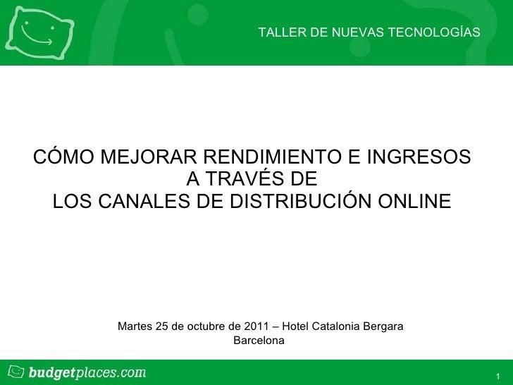 CÓMO MEJORAR RENDIMIENTO E INGRESOS  A TRAVÉS DE  LOS CANALES DE DISTRIBUCIÓN ONLINE Martes 25 de octubre de 2011 – Hotel ...