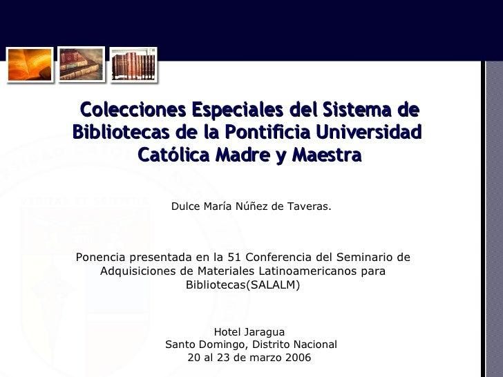 Colecciones Especiales del Sistema de Bibliotecas de la Pontificia Universidad  Católica Madre y Maestra Dulce María Núñez...