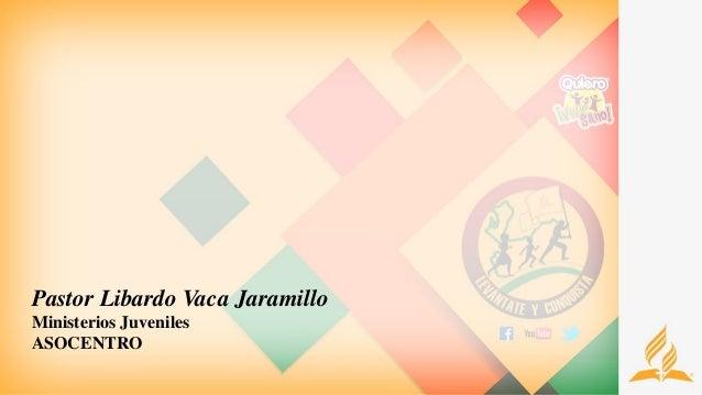 Pastor Libardo Vaca Jaramillo Ministerios Juveniles ASOCENTRO