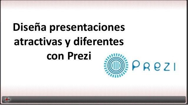 Diseña presentacionesatractivas y diferentescon Prezi