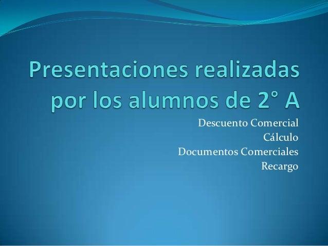 Descuento Comercial               CálculoDocumentos Comerciales               Recargo