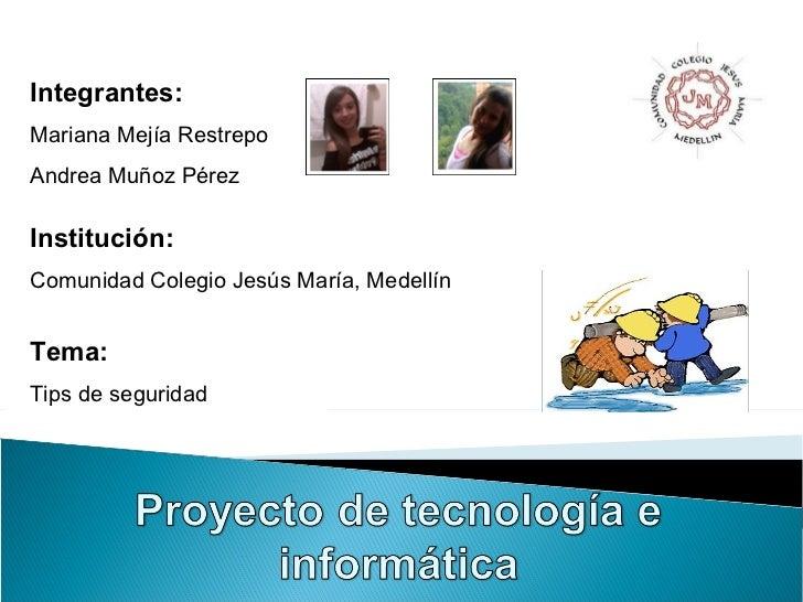 Integrantes: Mariana Mejía Restrepo  Andrea Muñoz Pérez Institución: Comunidad Colegio Jesús María, Medellín Tema: Tips de...
