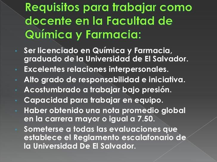 •   Ser licenciado en Química y Farmacia,    graduado de la Universidad de El Salvador.•   Excelentes relaciones interpers...