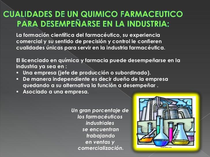 La formación científica del farmacéutico, su experienciacomercial y su sentido de precisión y control le confierencualidad...