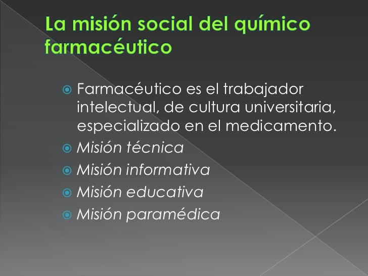  Farmacéutico es el trabajador  intelectual, de cultura universitaria,  especializado en el medicamento. Misión técnica...