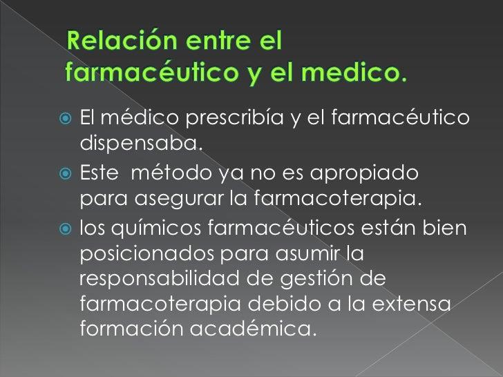  El médico prescribía y el farmacéutico  dispensaba. Este método ya no es apropiado  para asegurar la farmacoterapia. l...