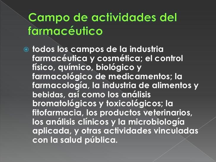    todos los campos de la industria    farmacéutica y cosmética; el control    físico, químico, biológico y    farmacológ...
