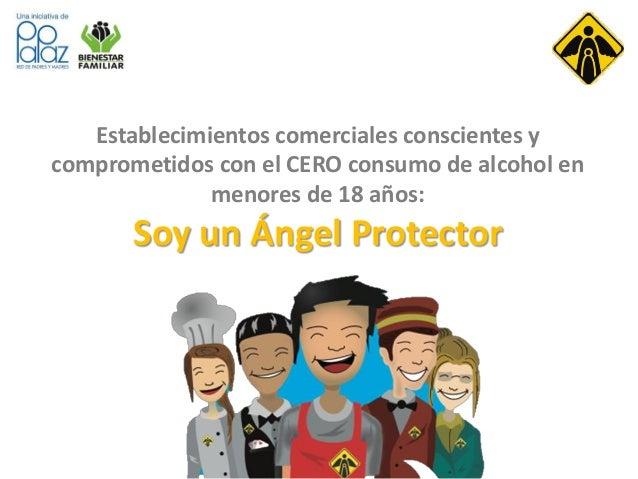 Establecimientos comerciales conscientes y comprometidos con el CERO consumo de alcohol en menores de 18 años: Soy un Ánge...