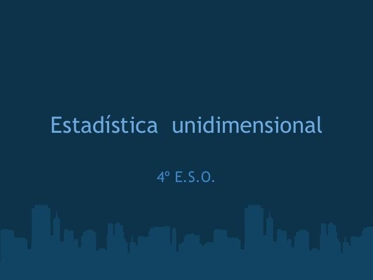 Estadística unidimensional 4º E.S.O.