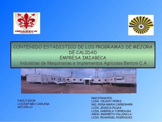 CONTENIDO ESTADISTICO DE LOS PROGRAMAS DE MEJORA DE CALIDAD EMPRESA IMIABECA Industrias de Maquinarias e Implementos Agríc...