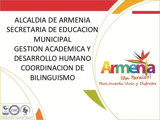 ALCALDIA DE ARMENIASECRETARIA DE EDUCACION       MUNICIPAL  GESTION ACADEMICA Y  DESARROLLO HUMANO    COORDINACION DE     ...