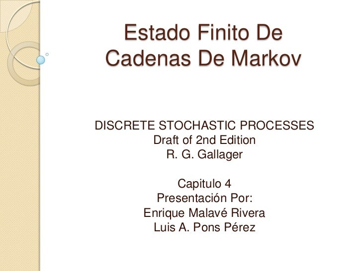 Estado Finito De Cadenas De MarkovDISCRETE STOCHASTIC PROCESSES        Draft of 2nd Edition          R. G. Gallager       ...